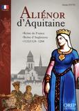 Annie Fettu - Aliénor d'Aquitaine - Reine de France, reine d'Angleterre, 1122/1124-1204.