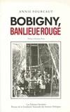 Annie Fourcaut - Bobigny, banlieue rouge.
