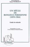 Annie Fourcaut - Un siècle de banlieue parisienne (1859-1964) - Guide de recherche.