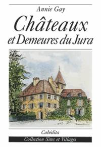 Annie Gay - Châteaux et demeures du Jura.