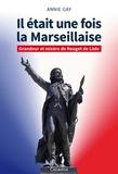 Annie Gay - Il était une fois la Marseillaise - Grandeur et misère de Rouget de Lisle.