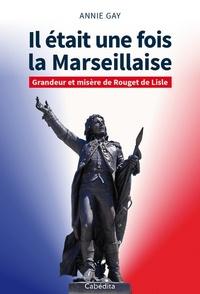 Il était une fois la Marseillaise - Grandeur et misère de Rouget de Lisle.pdf
