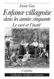 Annie Gay - Une enfance villageoise dans les années cinquante - Le Curé et l'Instit.