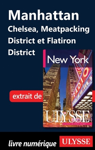 New York. Manhattan : Chelsea, Meatpacking District et Flatiron District 6e édition