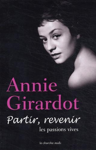 Annie Girardot - Partir, revenir - Les passions vives.