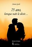 Annie Gozh - 75 ans, lorsque naît le désir….