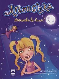 Annie Gravier - Anouchka décroche la lune !.