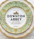Annie Gray - Downton Abbey - Le livre de cuisine.