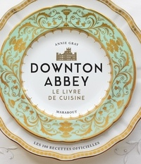 Annie Gray - Downton Abbey - Le livre de cuisine.