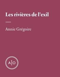 Annie Grégoire - Les rivières de l'exil.