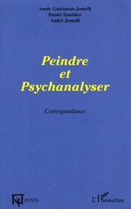 Annie Guérineau-Jomelli et Daniel Doublier - Peindre et psychanalyser - Correspondance.