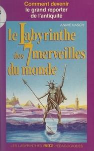 Annie Hasch et Ana Cajal - Le labyrinthe des 7 merveilles du monde - Comment devenir le grand reporter de l'Antiquité.