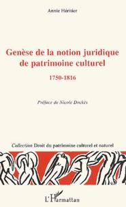 Annie Héritier - Genèse de la notion juridique de patrimoine culturel, 1750-1816.