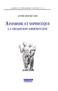 Annie Hourcade - Atomisme et sophistique - La tradition abdéritaine.