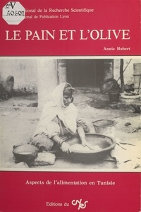 Annie Hubert - Le pain et l'olive : aspects de l'alimentation en Tunisie.
