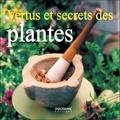 Annie Hubert - Vertus et secrets des plantes.