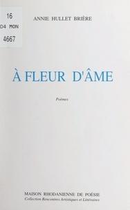 Annie Hullet Brière - À fleur d'âme.