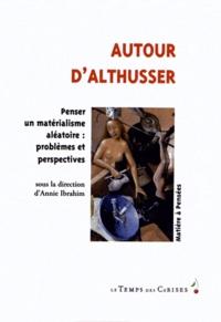 Annie Ibrahim - Autour d'Althusser - Pour un matérialisme aléatoire : problèmes et perspectives.