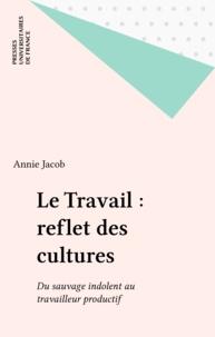 Annie Jacob - Le travail, reflet des cultures - Du sauvage indolent au travaileur productif.