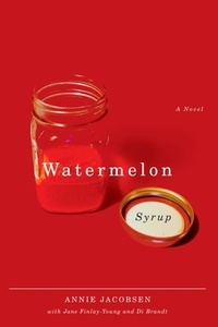 Annie Jacobsen et Jane Finlay-Young - Watermelon Syrup - A Novel.