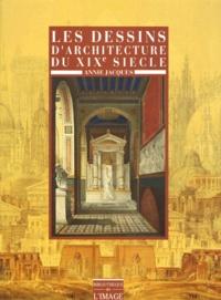 Annie Jacques - Les dessins d'architecture du XIXe siècle.