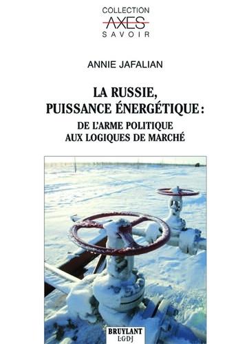 Annie Jafalian - La Russie, puissance énergétique : de l'arme politique aux logiques de marché.