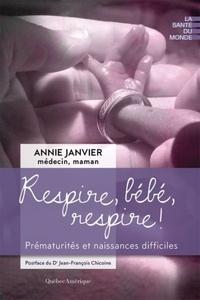 Annie Janvier - Respire, bébé, respire ! - Prématurités et naissances difficiles.