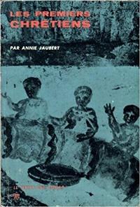 Annie Jaubert - Les premiers chrétiens.