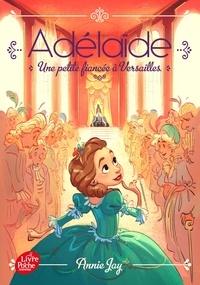 Annie Jay - Adélaïde - Tome 1 - Une petite fiancée à Versailles.
