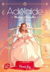 Annie Jay - Adélaïde - tome 2 - Mariage à Versailles.