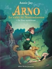 Annie Jay - Arno, le valet de Nostradamus Tome 5 : La tour mystérieuse.