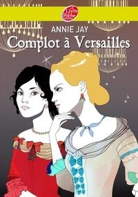 Annie Jay - Complot à Versailles.