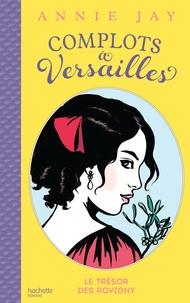 Annie Jay - Complots à Versailles - Tome 4 - Le trésor des Rovigny.