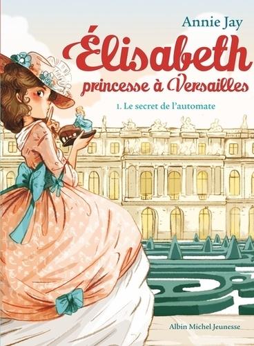 Elisabeth, princesse à Versailles Tome 1 Le secret de l'automate