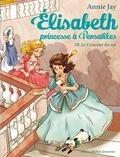 Annie Jay - Elisabeth, princesse à Versailles Tome 10 : Le courrier du roi.