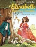 Annie Jay et Ariane Delrieu - Elisabeth, princesse à Versailles Tome 11 : Le secret de Bertille.