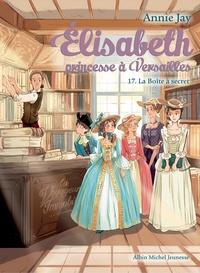 Annie Jay - Elisabeth, princesse à Versailles Tome 17 : La boîte à secret.