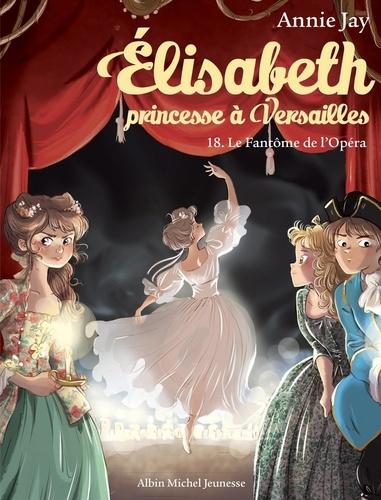 Elisabeth, princesse à Versailles Tome 18 Le fantôme de l'opéra