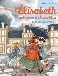 Annie Jay et Ariane Delrieu - Elisabeth, princesse à Versailles Tome 19 : La chouette d'Athéna.