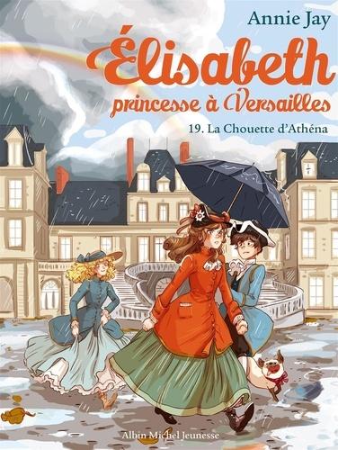 Elisabeth, princesse à Versailles Tome 19 La chouette d'Athéna