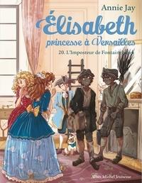 Annie Jay et Ariane Delrieu - Elisabeth, princesse à Versailles Tome 20 : L'imposteur de Fontainebleau.