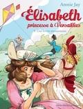 Annie Jay - Elisabeth, princesse à Versailles Tome 9 : Une lettre mystérieuse.