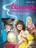 Annie Jay - La Lanterne magique - Elisabeth princesse à Versailles - tome 8.