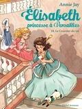 Annie Jay - Le Courrier du roi - Elisabeth princesse à Versailles - tome 10.