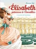 Annie Jay et Ariane Delrieu - Le Secret de l'automate - Elisabeth princesse à Versailles - tome 1.