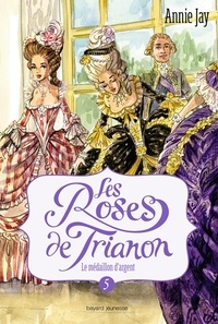 Annie Jay - Les roses de Trianon, Tome 05 - Le médaillon d'argent.