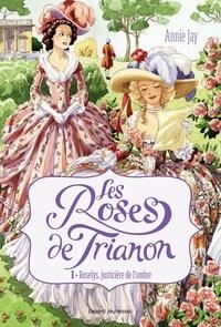 Annie Jay - Les Roses de Trianon, Tome 1 : Roselys, justicière de l'ombre.