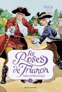 Annie Jay - Les Roses de Trianon, Tome 3 : Roselys et le Maître des esprits.