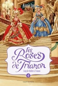 Ana Mirallès et Annie Jay - Les Roses de Trianon, Tome 4 : Coup de théâtre à Trianon.