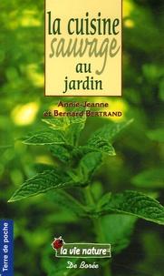 Annie-Jeanne Bertrand et Bernard Bertrand - La cuisine sauvage au jardin.